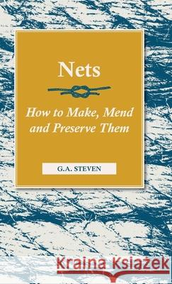 Nets - How to Make, Mend and Preserve Them G. a. Steven 9781846640926