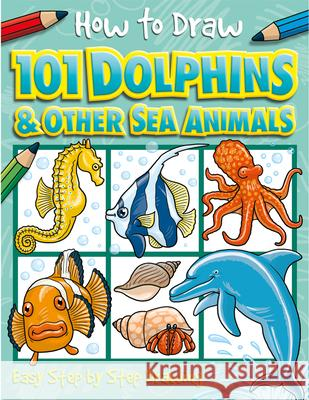 How to Draw 101 Dolphins Top That! Kids 9781846667749