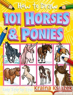 How to Draw 101 Horses & Ponies Dan Green 9781846667756