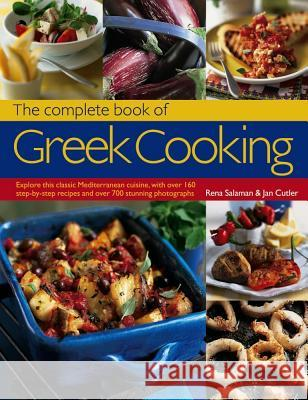 The Complete Book of Greek Cooking: Explore This Classic Mediterranean Cuisine, with Over 160 Step-By-Step Recipes and Over 700 Stunning Photographs Reana Salaman 9781846814761