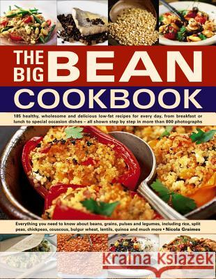 The Big Bean Cookbook: Everything You Need to Know about Beans, Grains, Pulses and Legumes, Including Rice, Split Peas, Chickpeas, Couscous, Nicola Graimes 9781846818363