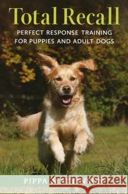 Total Recall: Perfect Response Training for Puppies and Adult Dogs Pippa Mattinson 9781846891496