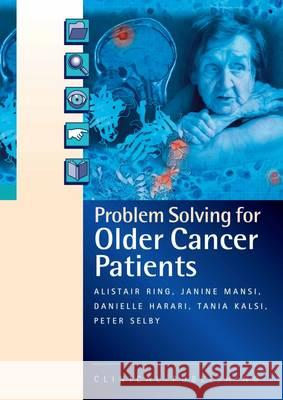 Problem Solving in Older Cancer Patients A Case Study Based Reference and Learning Resource  9781846921100