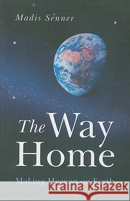 The Way Home: Making Heaven on Earth Madis Senner 9781846942488