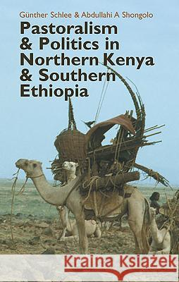 Pastoralism and Politics in Northern Kenya and Southern Ethiopia Guenther Schlee Abdullahi Shongolo G. Schlee 9781847010360