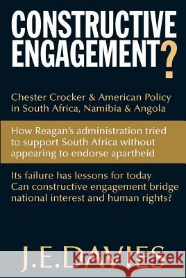 Constructive Engagement?: Chester Crocker and American Policy in South Africa, Namibia and Angola, 1981-8 J. E. Davies 9781847013057