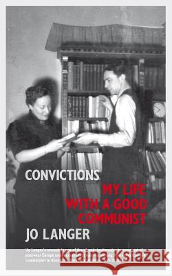 Convictions: My Life with a Good Communist Langer, Jo 9781847083388