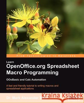Learn OpenOffice.org Spreadsheet Macro Programming: OOoBasic and Calc automation Mark Alexander Bain 9781847190970