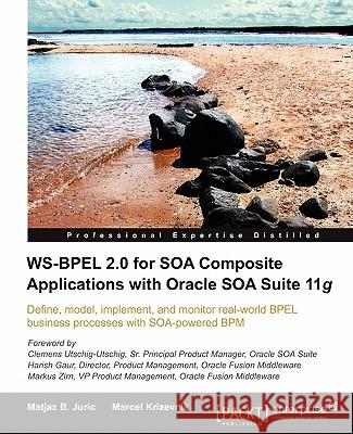 Ws-Bpel 2.0 for Soa Composite Applications with Oracle Soa Suite 11g Matjaz B Marcel Krizevnik 9781847197948