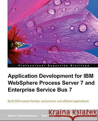 Application Development for IBM Websphere Process Server 7 and Enterprise Service Bus 7 Salil Ahuja Swami Chandrasekaran 9781847198280