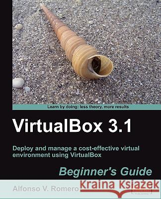 VirtualBox 3.1: Beginner's Guide Alfonso V. Romero 9781847199140