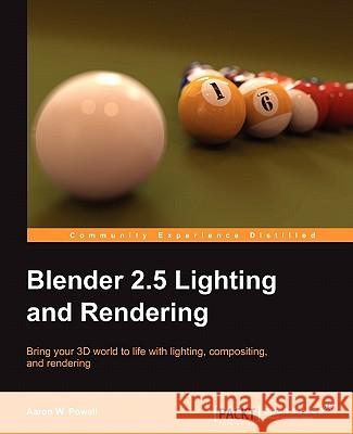 Blender 2.5 Lighting and Rendering Powell, A 9781847199881