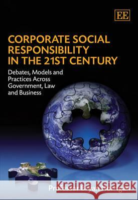 Corporate Social Responsibility in the 21st Century: Debates, Models and Practices Across Government, Law and Business  9781847208354