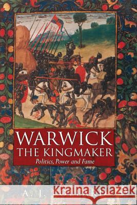 Warwick the Kingmaker: Politics, Power and Fame During the War of the Roses A J Pollard 9781847251824 0