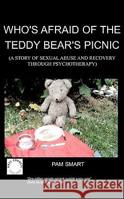 Who's Afraid of the Teddy Bear's Picnic? : A Story of Sexual Abuse and Recovery Through Psychotherapy P. Smart 9781847470263