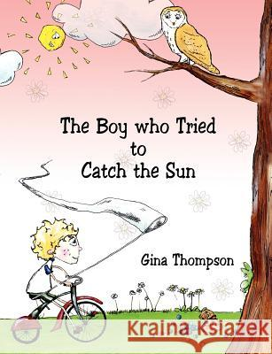 The Boy Who Tried to Catch the Sun Gina Thompson 9781847483881