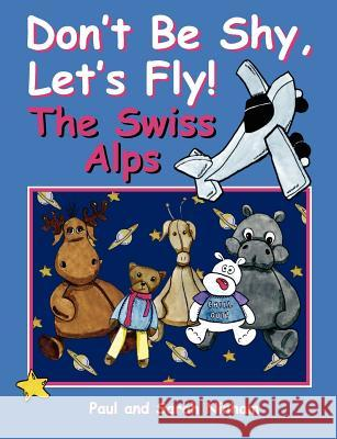 Don't Be Shy, Let's Fly! the Swiss Alps Paul Ninham Sarah Ninham 9781847484727