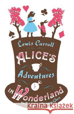 Alice's Adventures in Wonderland and Through the Looking Glass Carroll Lewis 9781847494078