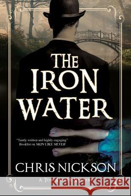 The Iron Water: A Victorian Police Procedural Chris Nickson 9781847517449