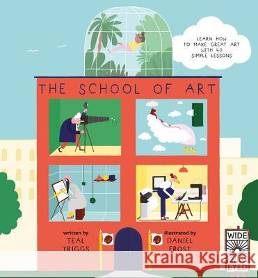 The School of Art: Learn How to Make Great Art with 40 Simple Lessons Daniel Frost Teal Triggs Daniel Frost 9781847807007