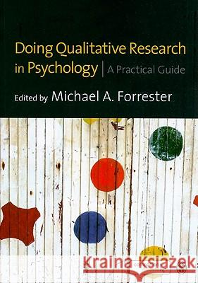 Doing Qualitative Research in Psychology: A Practical Guide Michael Forrester 9781847879110