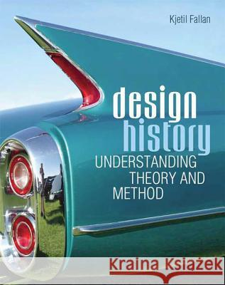 Design History: Understanding Theory and Method Kjetil Fallan 9781847885388