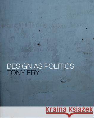Design as Politics Tony Fry 9781847885685