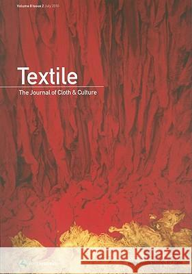 Textile Volume 8 Issue 2: The Journal of Cloth & Culture Catherine Harper 9781847886781