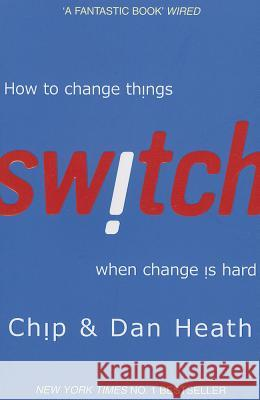 Switch : How to change things when change is hard Heath Chip Heath Dan 9781847940322