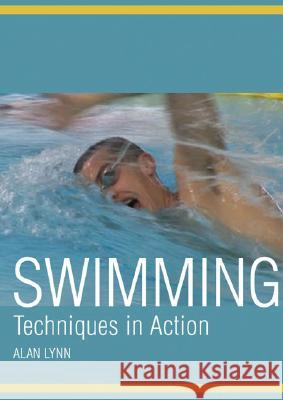 Swimming: Techniques in Action Alan Lynn 9781847970084