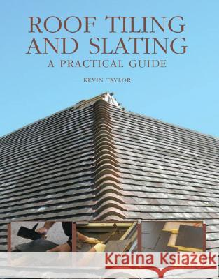 Roof Tiling and Slating: A Practical Guide Kevin Taylor 9781847970237
