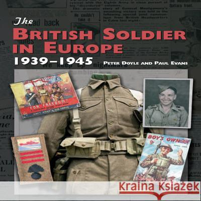 The British Soldier in Europe 1939-1945 Peter Doyle Paul Evans 9781847971029