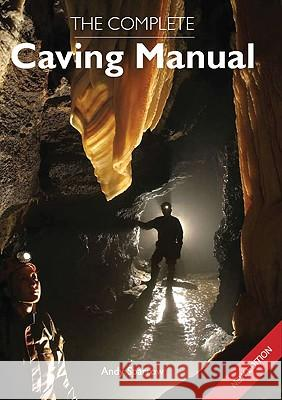 The Complete Caving Manual Andy Sparrow 9781847971463
