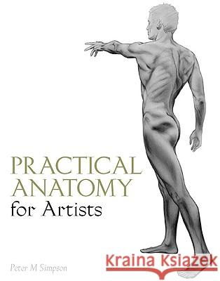 Practical Anatomy for Artists Peter M. Simpson 9781847971777