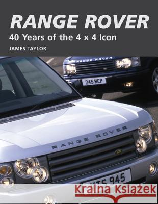 Range Rover: 40 Years of the 4 X 4 Icon James Taylor 9781847971845