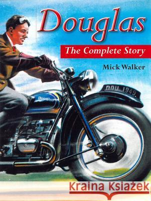 Douglas: The Complete Story Mick Walker 9781847971975