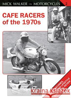 Cafe Racers of the 1970s Mick Walker 9781847972835