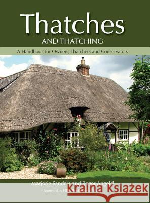 Thatches and Thatching: A Handbook for Owners, Thatchers and Conservators Marjorie Sanders 9781847973214