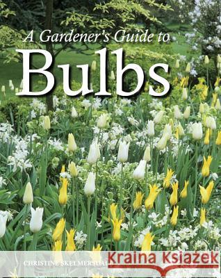 A Gardener's Guide to Bulbs Christine Skelmersdale 9781847973764