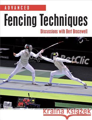 Advanced Fencing Techniques: Discussions with Bert Bracewell Edward Rogers 9781847974938