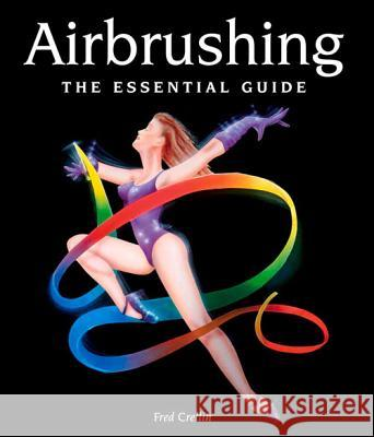 Airbrushing : The Essential Guide Crellin, Fred 9781847975225