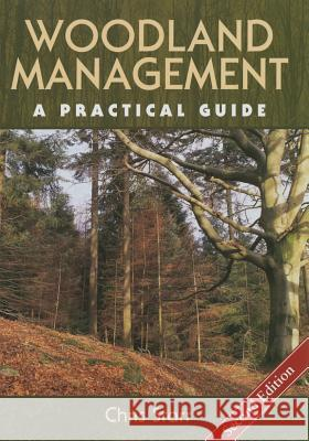Woodland Management : A Practical Guide - Second Edition Christopher Starr 9781847976178