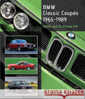 BMW Classic Coupes, 1965 - 1989 2000c and CS, E9 and E24 Taylor, James 9781847978462