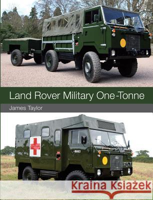 Land Rover Military One-Tonne Taylor, James 9781847978912