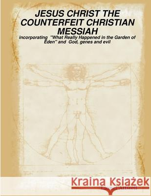 Jesus Christ the Counterfeit Christian Messiah - Incorporating