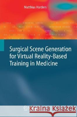 Surgical Scene Generation for Virtual Reality-Based Training in Medicine Matthias Harders 9781848001060