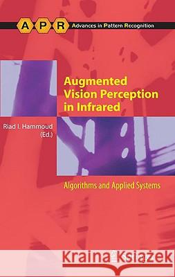 Augmented Vision Perception in Infrared : Algorithms and Applied Systems Riad I. Hammoud 9781848002760