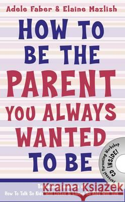 How to be the Parent You Always Wanted to be Adele Faber 9781848124059