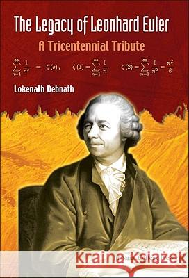 Legacy Of Leonhard Euler, The: A Tricentennial Tribute Lokenath Debnath 9781848165250 Imperial College Press