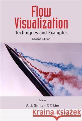 Flow Visualization: Techniques and Examples (2nd Edition) A J Smits 9781848167919 0